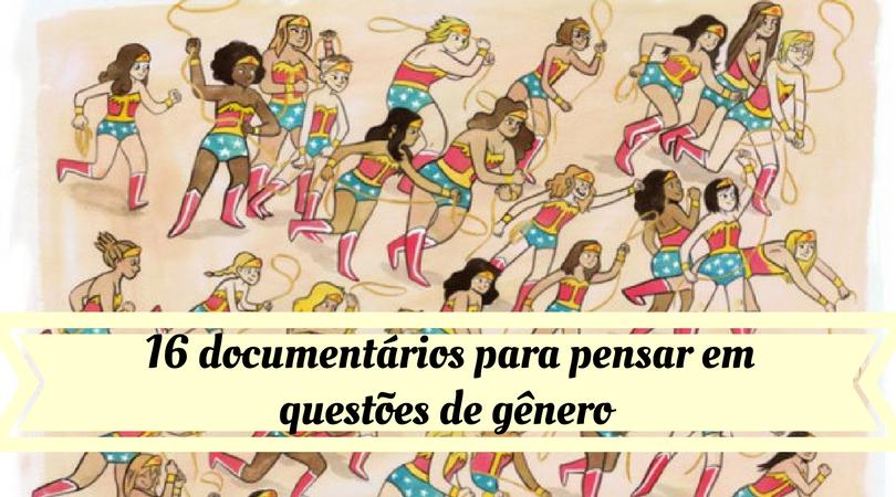 [CINEMA] 16 documentários para pensar em questões de gênero