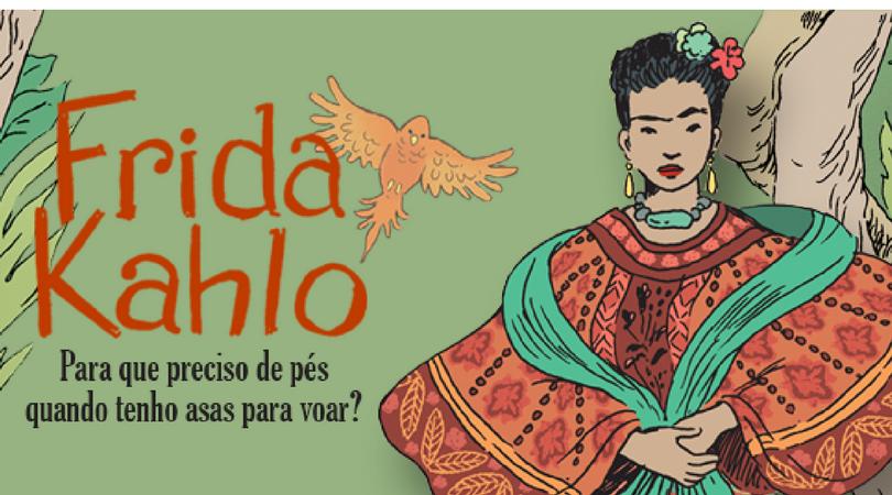 [QUADRINHOS] Frida Kahlo – Para que preciso de pés quando tenho asas para voar? (Resenha)