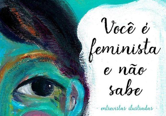 [CATARSE] Você é feminista e não sabe: Entrevistas ilustradas para entender melhor o feminismo!