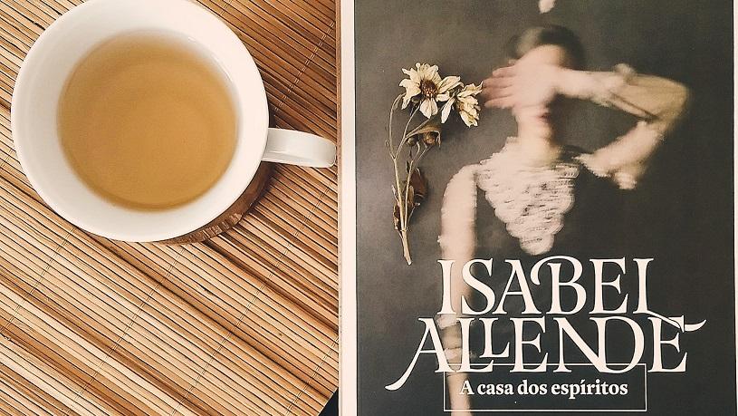 [LIVROS] A Casa dos Espíritos: as mulheres além do tempo de Isabel Allende (resenha)