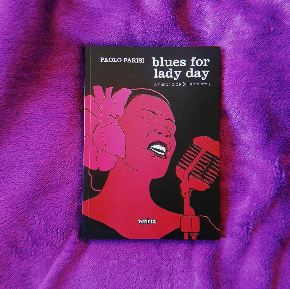 Blues for Lady Day: a vida e a voz imortal de Billie Holiday