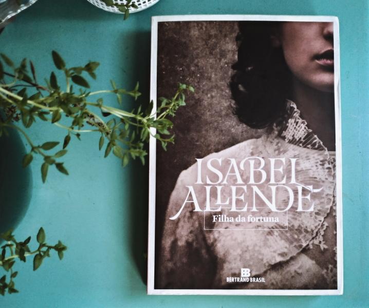 """[LIVROS] Filha da Fortuna: o destino das mulheres """"selvagens"""" de Isabel Allende"""