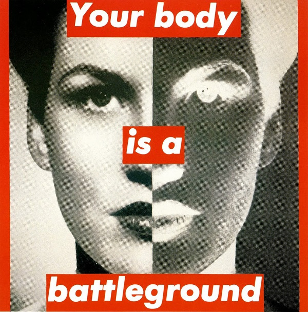 Your body is a battleground - Barbara Kruger