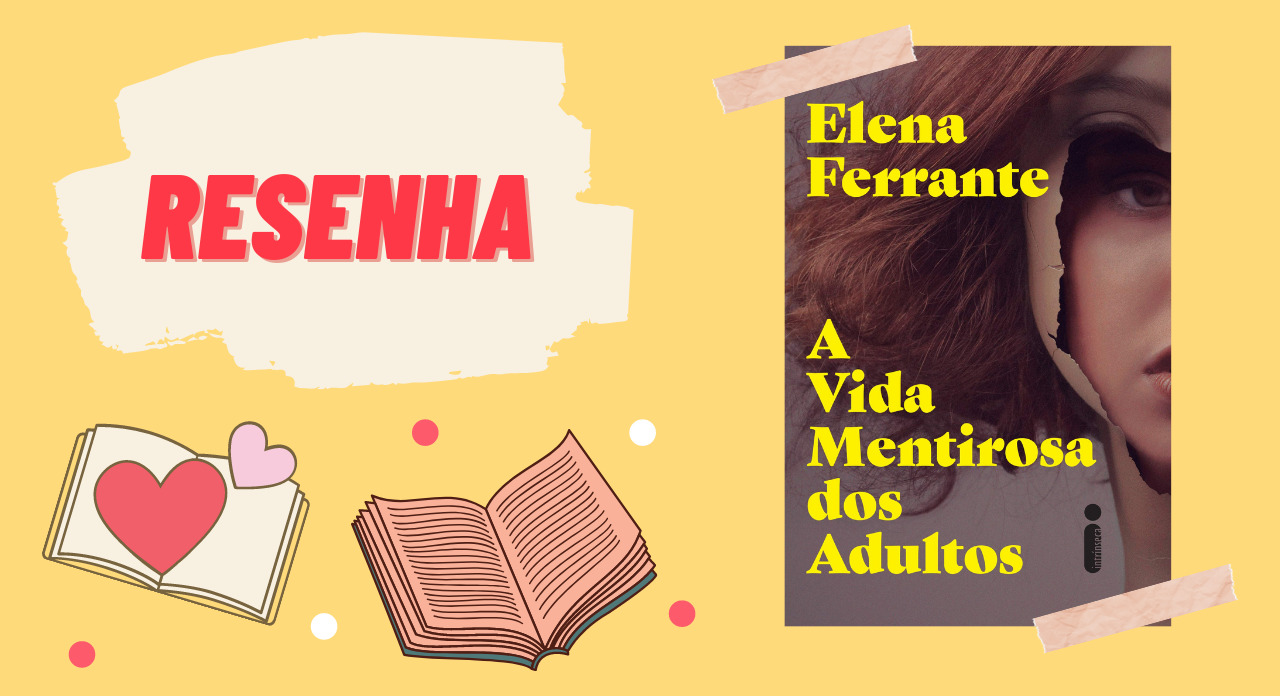 """A Vida Mentirosa dos Adultos"" e o desencanto da puberdade por Elena Ferrante"